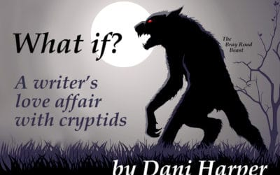 WHAT IF? A writer's love affair with cryptids